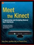Meet the Kinect : Programming and Scripting Natural User Interfaces, Hall, Jonathan and Perry, Phoenix, 1430238887