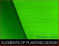 Elements of Planting Design, Austin, Richard L., 0471398888