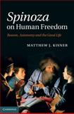 Spinoza on Human Freedom : Reason, Autonomy and the Good Life, Kisner, Matthew J., 0521198887