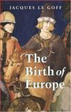 The Birth of Europe, 400-1500, Le Goff, Jacques, 0631228888