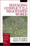 Managing Conflict in a Negotiated World : A Narrative Approach to Achieving Productive Dialogue and Change, Kellett, Peter M. and Dalton, Diana G., 0761918884