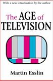 The Age of Television, Esslin, Martin, 0765808889