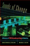 Sounds of Change : A History of FM Broadcasting in America, Sterling, Christopher H. and Keith, Michael C., 0807858889