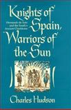 Knights of Spain, Warriors of the Sun : Hernando De Soto and the South's Ancient Chiefdoms, Hudson, Charles, 0820318884