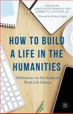 How to Build a Life in the Humanities : Meditations on the Academic Work-Life Balance, , 1137428880