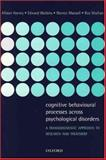Cognitive Behavioural Processes Across Psychological Disorders : A Transdiagnostic Approach to Research and Treatment, Harvey, Allison and Watkins, Edward, 0198528884