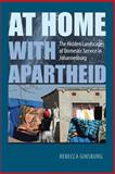 At Home with Apartheid : The Hidden Landscapes of Domestic Service in Johannesburg, Ginsburg, Rebecca, 0813928885
