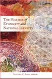 The Politics of Ethnicity and National Identity, Saha, Santosh C., 0820478881