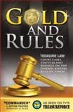 Gold and Rules : Treasure Law: Court Cases, Statues and Rulings on the Finders Keepers Rule of Finds, Pulitzer, J. Hutton, 0982848889