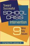 Toward Successful School Crisis Intervention, Jaksec, Charles M. and Jaksec, Charles M., III, 1412948886