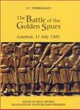 The Battle of the Golden Spurs (Courtrai, 11 July 1302) : A Contribution to the History of Flanders' War of Liberation, 1297-1305, Verbruggen, J. F., 0851158889