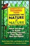 Genetically Engineered Foods : Changing the Nature of Nature : What You Need to Know to Protect Yourself, Your Family, and Your Planet, Teitel, Martin and Wilson, Kimberly A., 0892818883