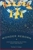 Wonder Reborn : Creating Sermons on Hymns, Music, and Poetry, Troeger, Thomas H., 0195398882
