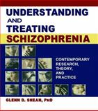 Understanding and Treating Schizophrenia : Contemporary Research, Theory, and Practice, Shean, Glenn, 0789018888