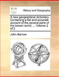 A New Geographical Dictionary Containing a Full and Accurate Account of the Several Parts of the Known World, John Barrow, 1170378889