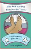 Why Did You Put That Needle There? the Expanded Second Edition, Andy Wegman, 1481168886
