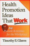 Health Promotion Ideas That Work, Glaros, Timothy E., 087322888X