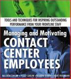 Managing and Motivating Contact Center Employees : Tools and Techniques for Inspiring Outstanding Performance from Your Frontline Staff, Carlaw, Malcolm and Carlaw, Peggy, 0071388885