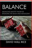 Balance : Advancing Identity Theory by Engaging the Black Male Adolescent, Rice, David Wall, 0739118889