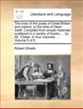 The Lives of the Poets of Great Britain and Ireland, to the Time of Dean Swift Compiled from Ample Materials Scattered in a Variety of Books, By, Robert Shiells, 1140728881