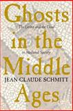 Ghosts in the Middle Ages : The Living and the Dead in Medieval Society, Schmitt, Jean-Claude, 0226738884