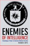 Enemies of Intelligence : Knowledge and Power in American National Security, Betts, Richard K., 0231138881