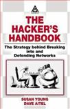 The Hacker's Handbook : The Strategy Behind Breaking into and Defending Networks, Hansen, J. Burke and Aitel, Dave, 0849308887