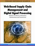 Web-Based Supply Chain Management and Digital Signal Processing : Methods for Effective Information Administration and Transmission, Ramachandra, Manjunath, 1605668885