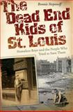 The Dead End Kids of St. Louis : Homeless Boys and the People Who Tried to Save Them, Stepenoff, Bonnie, 0826218881