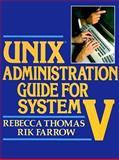 UNIX Administration Guide for System V, Thomas, Rebecca L. and Farrow, Rick, 0139428895