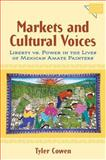 Markets and Cultural Voices : Liberty vs. Power in the Lives of Mexican Amate Painters, Cowen, Tyler, 047206889X
