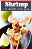 Shrimp :the Ultimate Recipe Guide, Jackson Crawford and Encore Books, 1500438898
