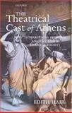 The Theatrical Cast of Athens : Interactions Between Ancient Greek Drama and Society, Hall, Edith, 0199298890