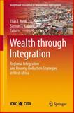 Wealth Through Integration : Regional Integration and Poverty-Reduction Strategies in West Africa, Kaboré, Samuel T., 1461448891