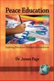 Peace Education : Exploring Ethical and Philosophical Foundations, Page, James, 1593118899