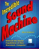 The Incredible Sound Machine : Unleash the Sound Capabilities of Your Macintosh Computer, Andrews, Mark, 0201608898