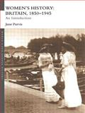 Women's History : Britain 1850-1945: An Introduction, , 0415238897