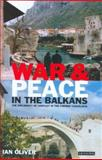 War and Peace in the Balkans : The Diplomacy of Conflict in the Former Yugoslavia, Oliver, Ian, 1850438897