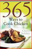 365 Ways to Cook Chicken, Cheryl Sedaker, 0060578890