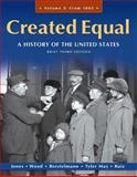 Created Equal Vol. 2 : A History of the United States, Jones, Jacqueline and Wood, Peter, 0205728898