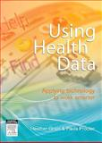 Using Health Data : Applying Technology to Work Smarter, Grain, Heather and Procter, Paula M., 0729538893