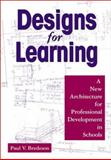 Designs for Learning : A New Architecture for Professional Development in Schools, Bredeson, Paul V., 0761978895