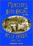 Mercedes and Auto Racing in the Belle Epoque, 1895-1915, Robert Dick, 0786418893