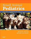 Small Animal Pediatrics : The First 12 Months of Life, Peterson, Michael E. and Kutzler, Michelle, 1416048898