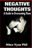 Negative Thoughts - a Guide to Overcoming Them, Hiten Vyas, 1490448896