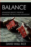 Balance : Advancing Identity Theory by Engaging the Black Male Adolescent, Rice, David Wall, 0739118897