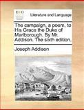 The Campaign, a Poem, to His Grace the Duke of Marlborough by Mr Addison The, Joseph Addison, 1140968890