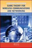 Game Theory for Wireless Communications and Networking, , 1439808899