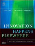 Innovation Happens Elsewhere : Open Source as Business Strategy, Goldman, Ron and Gabriel, Richard P., 1558608893