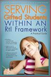 Serving Gifted Students Within an RtI Framework : A Practical Guide, Sourcebooks, Inc Staff and Prufrock Press Inc. Staff, 1593638892